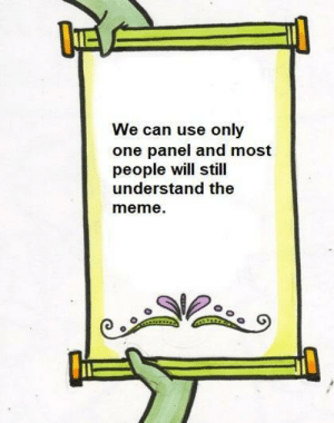 Meme, Only One, and Can: lue  We can use only  one panel and most  people will still  understand the  meme NYEEH