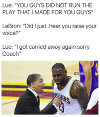 """Cavs, Nba, and Run: Lue: """"YOU GUYS DID NOT RUN THE  PLAY THAT I MADE FOR YOU GUYS""""  LeBron: """"Did I just..hear you raise your  voice?""""  Lue: """"I got carried away again sorry  Coach""""  ONE  NBAMEMES Coach Lue to LeBron. #Cavs Nation"""