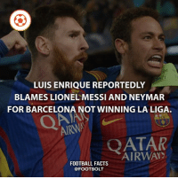 He stated that Messi and Neymar didn't have his back, they told Barca to find a new manager. - Source: (Mirror) http:-bit.ly-blame-Messi-Neymar - fact messi neymar enrique barcelona football: LUIS ENRIQUE REPORTEDLY  BLAMES LIONEL MESSI AND NEYMAR  FOR BARCELONA NOT WINNING LA LIGA.  AIRANA  QATAR  FOOTBALL FACTS He stated that Messi and Neymar didn't have his back, they told Barca to find a new manager. - Source: (Mirror) http:-bit.ly-blame-Messi-Neymar - fact messi neymar enrique barcelona football