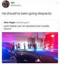 Church, Justin Bieber, and Memes: luis  @luissdm  He should've been going despacito  Alex Hager @alexhager1  justin bieber just ran someone over outside  church  90 spicy Dorito - lord have mercy when have I said that it was Justin's fault omg shut up
