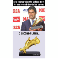 Football, Memes, and Troll: Luis Suarez wins the Golden Boot  for the second time in his career.  ARCA E  MAI  trella  RCA  2 SECONDS LATER.  Troll Football Congrats Luis Suarez 😜