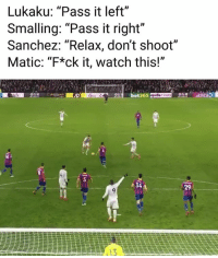 """Memes, Watch, and 🤖: Lukaku: """"Pass it left""""  Smalling: """"Pass it right""""  Sanchez: """"Relax, don't shoot""""  Matic: """"F*ck it, watch this!""""  bet365  utilitao  34  29 This 😂"""