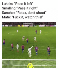"""Funny, Memes, and Fuck: Lukaku """"Pass it left""""  Smalling """"Pass it right""""  Sanchez """"Relax, don't shoot""""  Matic """"Fuck it, watch this!""""  e bet365 D  34  29 Matic decided to bang it instead, good choice 💣⚽️👊 Screamer Shot Funny Options"""