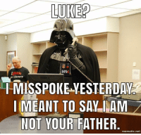 Politics, Net, and Yesterday: LUKE?  Igeok  e ibrary  I-MISSPOKE YESTERDAY  I MEANT TO SAY MAM  NOT YOUR FATHER  mematic.net