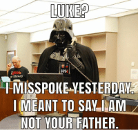 Funny, Library, and Easy: LUKE?  Igeok  e library  1-MISSPOKE YESTERDAY  I MEANT TO SAY IAM  NOT YOUR FATHER Easy mistake to make...