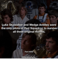 Luke Skywalker, Memes, and Movies: Luke Skywalker and Wedge Antilles were  the only pilots of Red Squadron to survive  all three original movies.  Fact #333  @Starwarsfacts Wedge was going to return in the new trilogy but he didn't want to reprise his role. starwarsfacts