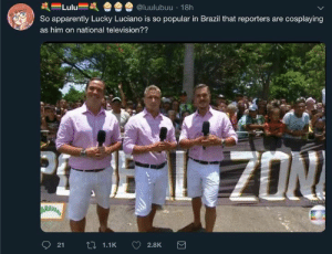 Apparently, Dank, and Brazil: Lulu  So apparently Lucky Luciano is so popular in Brazil that reporters are cosplaying  as him on national television??  RAV