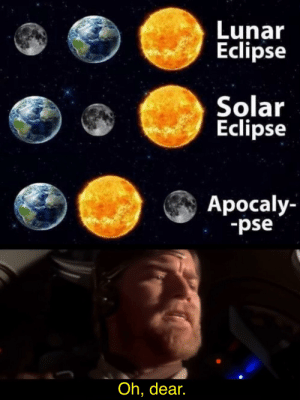 Bad, Eclipse, and Lunar Eclipse: Lunar  Eclipse  Solar  Eclipse  Apocaly-  -pse  Oh, dear. Oh, I have a bad feeling about this.
