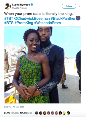 Prom King and Queen 🙌: Lupita Nyong'o  Follow  When your prom date is literally the king.  #TBT @ChadwickBoseman #BlackPanther  #BTS #PromKing #WakandaProm  3:26 PM 15 Mar 2018  27,743 Retweets 101,818 Likes Prom King and Queen 🙌