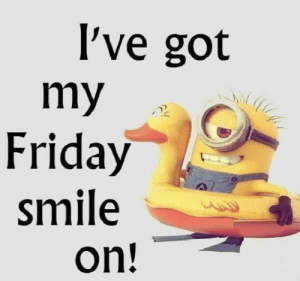 Have a good weekend! 😉😎: l've got  my  Friday  smile  on! Have a good weekend! 😉😎