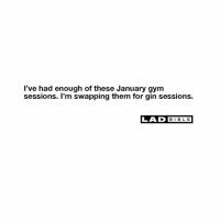 Yes plz.: l've had enough of these January gym  sessions. I'm swapping them for gin sessions.  LAD BIBLE Yes plz.
