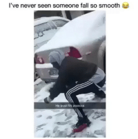 Fall, Memes, and Smooth: l've never seen someone fall so smooth  He bust his assssss Follow @comediic for more😂😂 - Credit: Unknown (DM for credit)