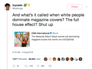 cnn.com, Dank, and Memes: lvycado  @lvyKungu  Follow  And what's it called when white people  dominate magazine covers? The full  house effect? Shut up  CNN International @cnni  The Wakanda Effect? Black women are dominating  magazine covers this month cn.ituz00sVGE  6:18 AM -9 Aug 2018  7,671 Retweets 36,552 Likes  罗囚 Theres been a murder! by GallowBoob MORE MEMES