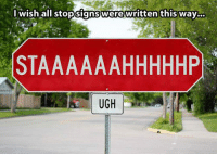 Be Like, Tumblr, and Blog: lwish all stopsignswere written thisway...  STAAAAAAHHHHHP  UGH srsfunny:  All Stop Signs Should Be Like This