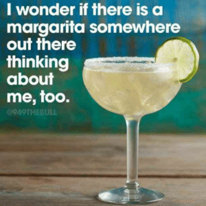 25 Margarita Memes & Tequila Quotes To Help You Celebrate National Margarita Day: lwonder if fhere iS O  margarifa somewhere  ouf there  thinking  abouT  me, too.  @949THEBULL 25 Margarita Memes & Tequila Quotes To Help You Celebrate National Margarita Day