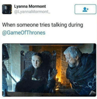Memes, 🤖, and Thrones: Lyanna Mormont  @LyannaMormont  When someone tries talking during  GameOf Thrones