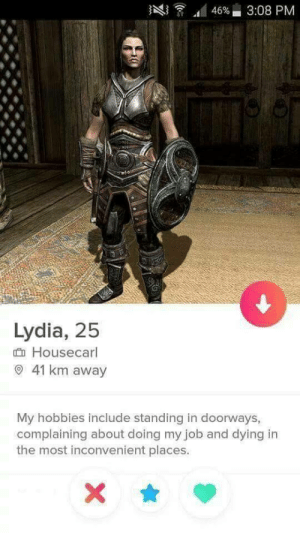 Tinder, Job, and Who: Lydia, 25  Housecarl  O 41 km away  My hobbies include standing in doorways,  complaining about doing my job and dying in  the most inconvenient places. Look who I found on Tinder