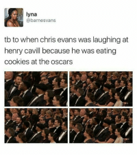Chris Evans, Cookies, and Memes: lyna  @barnesvans  tb to when chris evans was laughing at  henry cavill because he was eating  cookies at the oscars that cookie must have been hilarious ++ omg he got his sister laughing too I cri ° 《cred to owner》