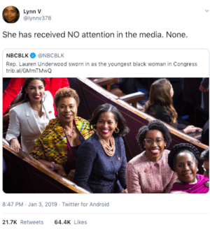 Android, Dank, and Memes: Lynn V  @lynnv378  She has received NO attention in the media. None.  NBCBLK@NBCBLK  Rep. Lauren Underwood sworn in as the youngest black woman in Congress  trib.al/GMmTMwQ  8:47 PM Jan 3, 2019 Twitter for Android  21.7K Retweets 64.4 Likes When the media has other things to clickbait. Congratulations! by GallowBoob MORE MEMES