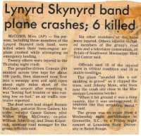 "Friday, Memes, and Run: Lynyrd Skynyrd band  plane crashes, 6 killed  McCOMB, Miss. (AP)  Six per  Six other members of the band  sons, including three members of the  were injured. Others injured includ  Lynyrd Skynyrd rock band, were  ed members of the group's road  killed when their twin-engine air- crew and a television cameraman, of  plane crashed while attempting an  ficials of Southwest Mississippi Med  emergency landing  ical Center said.  Twenty others were injured in the  Thursday night crash.  Officials said 10 of the injured  The propeller-driven Convair 240  were in critical condition and 10 in  skidded across tree tops for about stable condition  100 yards, then slammed nose first  The plane sounded like a car  into a swampy area and split open  skidding in gravel"" as it clipped the  about eight miles short of the trees, said Johnny Mote, who lives  McComb airport after reporting it near the crash site close to the Mis  was ""having fuel trouble or was run  sissippi-Louisiana border  ning low on fuel,"" an air traffic con  ""When it hit ground it was a deep  troller reported.  rumble, like it was underground. It  The dead were lead singer Ronnie  like thin wrinkling metal  Van Zant; guitarist Steve Gaines; his  he said  The group was en route trom a  sister, vocalist Cassie Gaines; pilot  Walter Wiley McCreary; co-pilot Wednesday night performance in  William John Gray, and Dean Kilpat  Greenville, S.C., to a Friday night  rick, assistant road manager for the  concert at Louisiana State Univer-  group, officials said.  sity in Baton Rouge. On ths day In 1977, Lynyrd Skynyrd members Ronnie Van Zant, Steve Gaines, and Cassie Gaines were killed in a plane crash in a Mississippi swamp.  What are your favorite Skynyrd songs?"