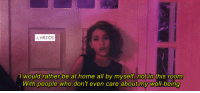[d] Alessia Cara - Here: LYRICS  I would rather be at home all by myself, not in this room  With people who don't even care about my well-being [d] Alessia Cara - Here