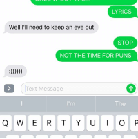 Eye Puns: LYRICS  Well I'll need to keep an eye out  STOP  NOT THE TIME FOR PUNS  (Text Message  The  Q W ERTYOP