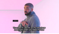 [jc] Drake - Hotline Bling: LYRICS  You  used to call me on my cell phone  Late night when you need mylove [jc] Drake - Hotline Bling