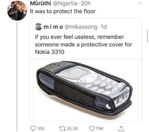 The phone itself was made out of Vibranium: Mūrūthi @Ngartia 20h  It was to protect the floor  mim o@mikassong 1d  if you ever feel useless, remember  someone made a protective cover for  Nokia 3310  79K  125.3K  100 The phone itself was made out of Vibranium