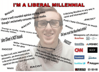 Facebook, Fucking, and Memes: M A LIBERAL MILLENNIAL  Muslims in any way is  racist and I have a well rounded opinion on even  this, though exclusively consume liberal media.  l Fuck I  ate Christians so  much  is  really, really scary and  literally Did Weapons of choice  BuzzFeeD HO  Milo Yi  iannopoulos is  tumblr  MSNBC  to be  pretending  FASCIST  imperialistic and  The is  sexist, every  these  buy West evi, world is dramatically worse in behels  the who saysl need regards but This country was founded facebook  guardian  on and  controlled,  twitter  Polygon  RACIST  BIGOT  ALON WIRED