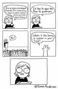 Memes, Bran, and 🤖: m a neuro-oncologist  Td like to open the  Currently I'm researching  floor to questions.  ways in which certain  viruses con treat  bran tumors.  s it like being  Yes!  a woman in your  field?  Sarah Andersen