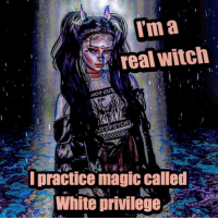 Sailormin: 'm a  real witch  NOT CU  practice magic called  White privilege Sailormin