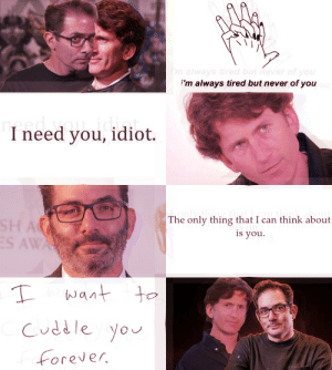 Tumblr, Yo, and Aesthetic: 'm always tired but never of you  I need you, idiot.  The only thing that i can think about  is you.  Cuddle Yo  Forever dasagoo:[[{~Power Couple Todd Howard and Jeff Kaplan aesthetic~}]]