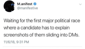 Can't get black mirror than this by chabalabamba MORE MEMES: M.anifest  @manifestive  Waiting for the first major political race  where a candidate has to explain  screenshots of them sliding into DMs.  11/6/18, 9:31 PM Can't get black mirror than this by chabalabamba MORE MEMES