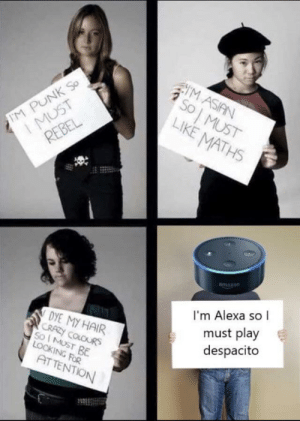 Amazon, Asian, and Dank: M ASIAN  PUNK  IM  So  UST  REBEL  MUST  LIKE MATHS  amazon  I'm Alexa so l  must play  despacito  DYE MY HAIR  5o I MUST BE  LOOKING FOR  ATTENTION This is so sad, Alexa play despacito by CENAsored MORE MEMES