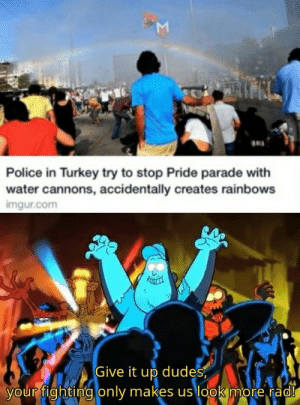 rainbows: M  au  Police in Turkey try to stop Pride parade with  water cannons, accidentally creates rainbows  imgur.com  Give it up dudes  your fighting only makes us look more rad