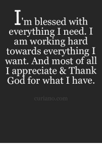 Womenworking.com: 'm blessed with  everything I need. I  am working hard  towards everything I  want. And most of all  I appreciate & Thank  God for what I have.  curiano com Womenworking.com