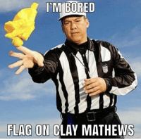 Bored, Memes, and Nfl: M BORED  FLAG ON CLAY MATHEWS  mematic net Preview of today's NFL games https://t.co/7MwWXAJu7w