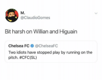 Chelsea, Soccer, and Chelsea Fc: M.  @ClaudioGomes  Bit harsh on Willian and Higuain  Chelsea FC@ChelseaFC  Two idiots have stopped play by running on the  pitch. 😂😂😂 https://t.co/KueZvfodZM