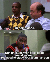 m doing good.  Nuh uh. Superman does good  You doin' well.  You need to study your grammar, Son