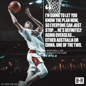 Definitely, Future, and China: M GOING TO LET YOU  KNOW THE PLAN NOW,  SO EVERYONE CAN JUST  STOP... HE'S DEFINITELY  GOINGOVERSEAS  EITHER AUSTRALIA OR  CHINA ONE OF THETWO.  LAVAR BALL ON  LAMELO'S FUTURE  70a  B R  H/T FOR THE WIN LaMelo is heading overseas 👀