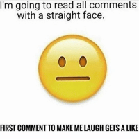 Go ahead...: 'm going to read all comments  with a straight face.  FIRST COMMENT TO MAKE MELAUGH GETSALIKE Go ahead...