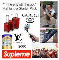 """stirring the pot: """"m here to stir the pot""""  Mainlander Starter Pack  GUCCI  &T)  5t  LOUIS VUITTON  2霍  SOGO  Supleme"""
