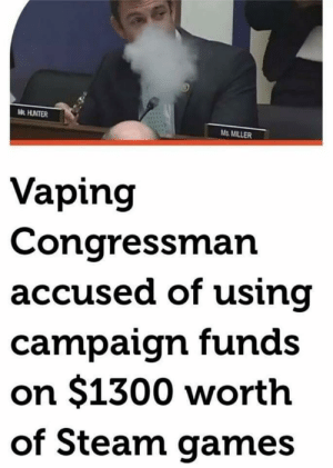 The hero we need by kaylthetaco FOLLOW 4 MORE MEMES.: M HUNTER  Ms. MILLER  Vaping  Congressman  accused of using  campaign funds  on $1300 worth  of Steam games The hero we need by kaylthetaco FOLLOW 4 MORE MEMES.