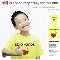 """Crazy, Memes, and Free: /M is absorutery crazy for this one.  KIDS / BOYS SIZE 8-14Y+1 TOPS &T-SHIRTS T-SHIRT WITH PRINTED DESIGN  T-shirt with Printed Design  $5.99  SEND NOODS  SEND NOODS  @SPEITACOMEDY  SEND NOODS  ADD TO BAG  Free standard shipping on orders  over $40 with code 0040  PRODUCT DESCRIPTION  DESCRIPTION  Crew-neck T-shirt in cotton jersey  with a printed design  DETAILS  60% cotton, 40% polyester.  Imported  Art No. 73-7788 <p>H&amp;M wild boi via /r/memes <a href=""""http://ift.tt/2DhSr0N"""">http://ift.tt/2DhSr0N</a></p>"""