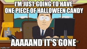 Advice, Candy, and Tumblr: M JUST GOING TO HAVE  ONE PIECE OFHALLOWEEN CANDY  AAAAANDIT'S GONE  imgflip.com advice-animal:  Back to the grocery store