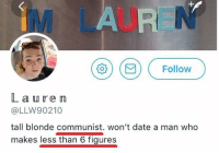 Memes, Date, and Communist: M LAU  o MFollow  Laure m  @LLW90210  tall blonde communist. won't date a man who  makes less than 6 figures (GC)