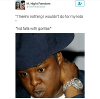 Blackpeopletwitter, Kids, and Via: M. Night Famalam  TheFieldFactor  There's nothing I wouldn't do for my kids  *kid falls with gorillas* <p>You on your own (via /r/BlackPeopleTwitter)</p>
