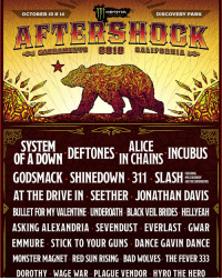 We're headlining @aftershockconcert in October. Tickets on sale Friday at 12pm PT. aftershock systemofadown soad2018: M^NSTeR  OCTOBER 13 8 14  DISCOVERY PARK  E NE RGY  SYSTEM  OFADOWN DEFTONES C  INCHAİNS INCUBUS  GODSMACK SHINEDOWN 311 LT  AT THE DRIVE IN SEETHER JONATHAN DAVIS  BULLET FOR MY VALENTINE UNDEROATH BLACK VEIL BRIDES HELLYEAH  ASKING ALEXANDRIA SEVENDUST EVERLAST GWAR  EMMURE STICK TO YOUR GUNS DANCE GAVIN DANCE  MONSTER MAGNET RED SUN RISING BAD WOLVES THE FEVER 333  DOROTHY WAGE WAR PLAGUE VENDOR HYRO THE HERO  FEATURING  MYLESKENNEDY  AND THE CONSPIRATORS We're headlining @aftershockconcert in October. Tickets on sale Friday at 12pm PT. aftershock systemofadown soad2018