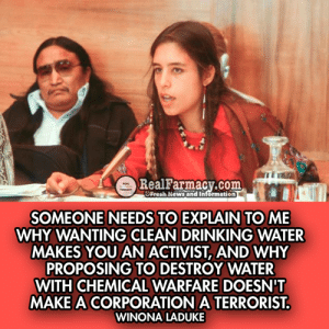 (RA): m  RealFarmacy.com  SFresh News and Information  SOMEONE NEEDS TO EXPLAIN TO ME  WHY WANTING CLEAN DRINKING WATER  MAKES YOU AN ACTIVIST, AND WHY  PROPOSING TO DESTROY WATER  WITH CHEMICAL WARFARE DOESN'T  MAKE A CORPORATION A TERRORIST  WINONA LADUKE (RA)