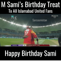 psl: M Sami's Birthday Treat  To All Islamabad United Fans  On SPORTS HD  CRICKET  PSL  Sarcasmistan  QUETTA  164-5  20  ISLAMABAD WIN BY 1 RUN  Happy Birthday Sami